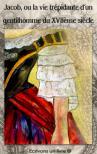 Jacob, ou la vie trépidante d'un gentilhomme du XVIIème siècle - Capes et épées